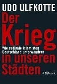 Der Krieg in unseren Städten. Wie radikale Islamisten Deutschland unterwandern