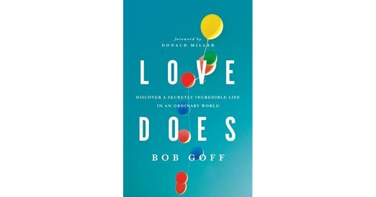 Read Love Does Discover A Secretly Incredible Life In An Ordinary World By Bob Goff