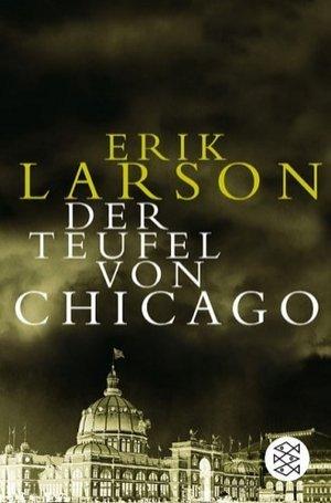 Der Teufel von Chicago by Erik Larson