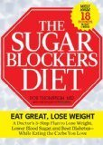 The Sugar Blockers Diet The Doctor-Designed 3-Step Plan to Lose Weight, Lower Blood Sugar, and Beat Diab etes-While Eating