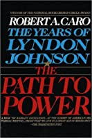 The Path to Power (The Years of Lyndon Johnson, Vol 1)