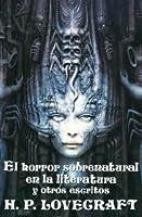 El horror sobrenatural en la literatura y otros escritos (Biblioteca Lovecraft #11)