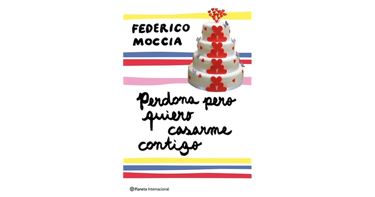 Perdona Pero Quiero Casarme Contigo By Federico Moccia