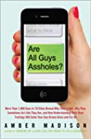 Are All Guys Assholes?: More Than 1,000 Guys in 10 Cities Reveal Why They're Not, Why They Sometimes Act Like They Are, and How Understanding Their Real Feelings Will Solve Your Guy D