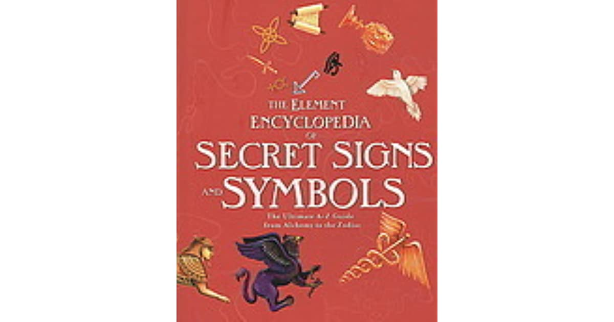 Element Encyclopedia Of Secret Signs And Symbols The Ultimate A Z