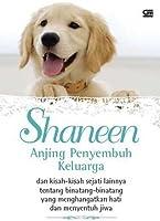 Shaneen, Anjing Penyembuh Keluarga: dan kisah-kisah sejati lainnya tentang binatang-binatang yang menghangatkan hati dan menyentuh jiwa