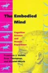 The Embodied Mind by Francisco J. Varela