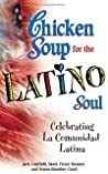 Chicken Soup for the Latino Soul: Celebrating La Comunidad Latina (Chicken Soup for the Soul)