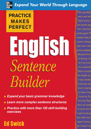 Practice Makes Perfect English Sentence Builder by Edward Swick