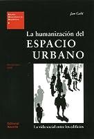 La humanizacion del espacio urbano: La vida social entre los edificios