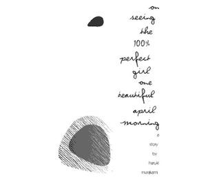 On Seeing the 100% Perfect Girl on One Beautiful April Morning by Haruki Murakami