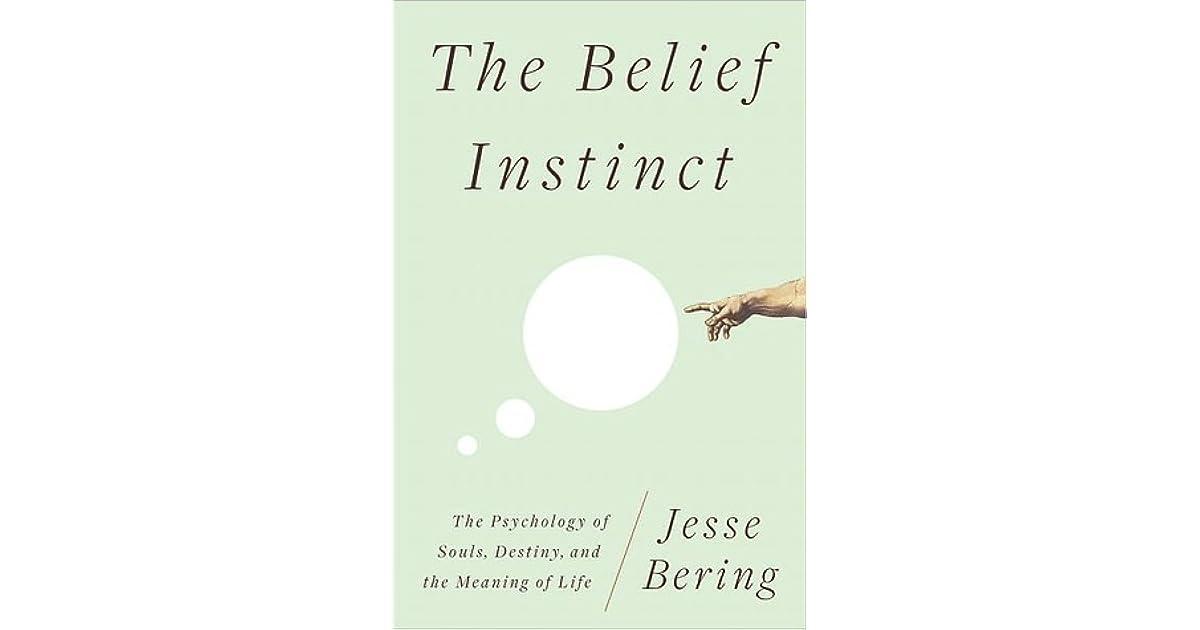 The belief instinct the psychology of souls destiny and the the belief instinct the psychology of souls destiny and the meaning of life by jesse bering fandeluxe Gallery