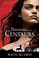 Daughter of the Centaurs (Centauriad, #1)