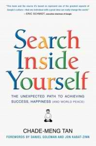 Search Inside Yourself: The Unexpected Path to Achieving Success, Happiness (And World Peace)