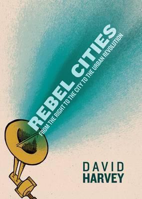 Rebel Cities-David Harvey
