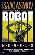 The Robot Novels: The Caves of Steel / The Naked Sun / The Robots of Dawn