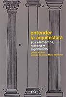 Entender la arquitectura sus elementos, historia y significado