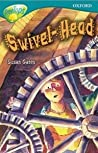 Swivel Head (Oxford Reading Tree: Stage 16: Tree Tops Stories)