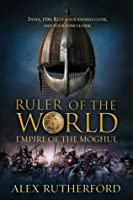 Ruler of the World (Empire of the Moghul, #3)