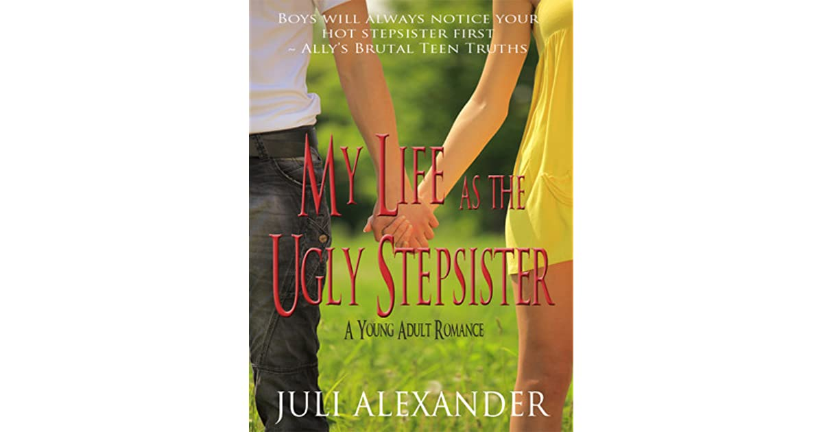 My Life As The Ugly Stepsister By Juli Alexander