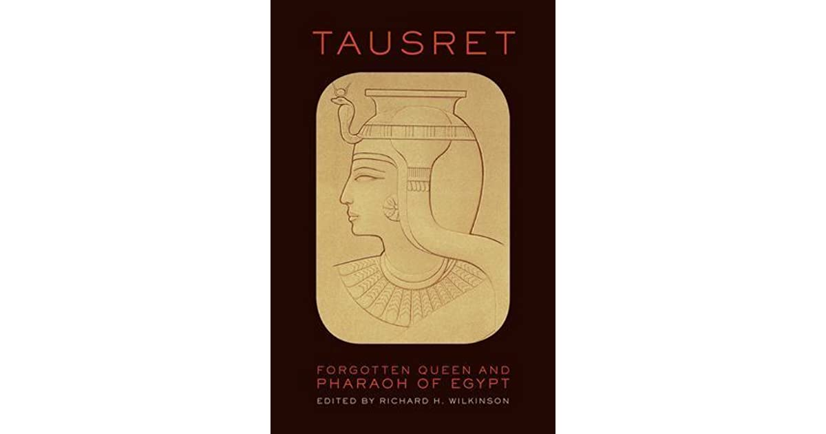 Tausret: Forgotten Queen and Pharaoh of Egypt