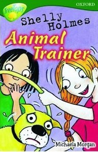 Shelly Holmes, Animal Trainer (Oxford Reading Tree: Stage 12+: Tree Tops)
