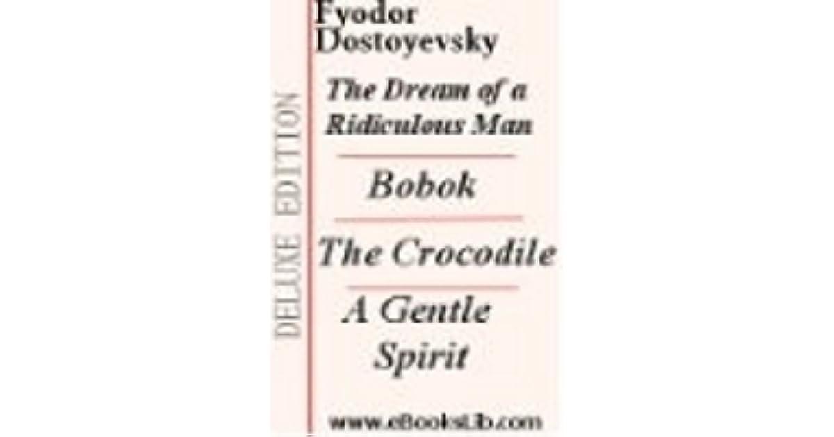 The Dream Of A Ridiculous Man The Crocodile Bobok A Gentle