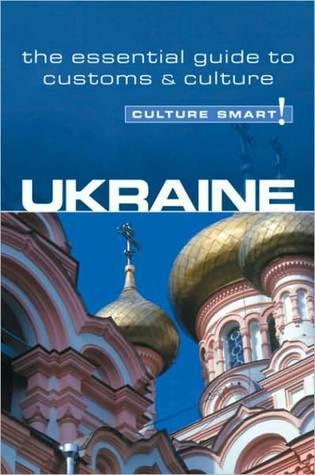 Ukraine - Culture Smart!: The Essential Guide to Customs & Culture