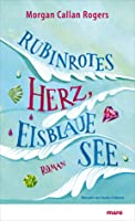 Rubinrotes Herz, eisblaue See (Florine, #1)