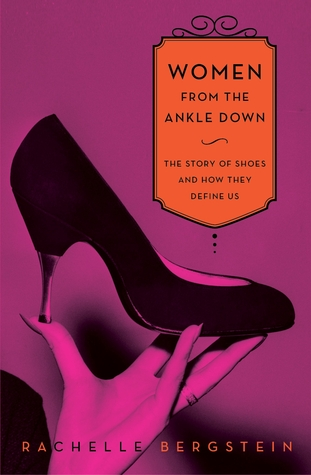 ad72d65ad Women from the Ankle Down: The Story of Shoes and How They Define Us ...