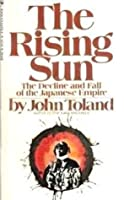 The Rising Sun: The Decline & Fall of the Japanese Empire 1936-45