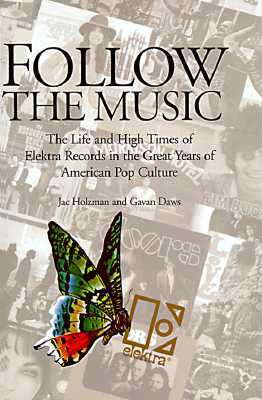 Follow the Music: The Life and High Times of Elektra Records in ...