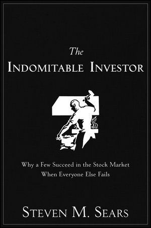 The Indomitable Investor  Why a Few Succeed in the Stock Market When Everyone Else Fails (2012, Wiley)