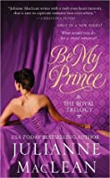 Be My Prince (The Royal Trilogy, #1)