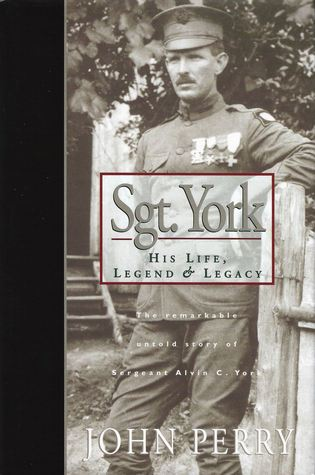 Sgt. York: His Life, Legend  Legacy: The Remarkable Untold Story of Sgt. Alvin C. York