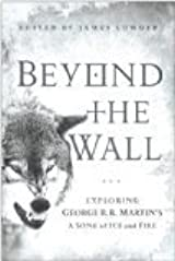 Beyond The Wall Exploring George R R Martin S A Song Of Ice And Fire By James Lowder