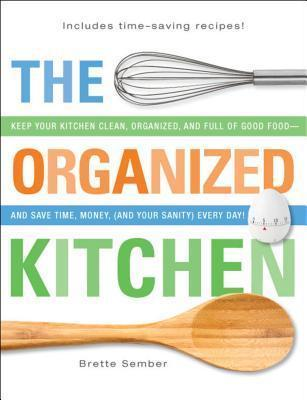 The Organized Kitchen - Keep Your Kitchen Clean, Organized, and Full of Good Foodand Save Time, Money Every Day!