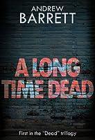 A Long Time Dead (The Dead Trilogy, #1)