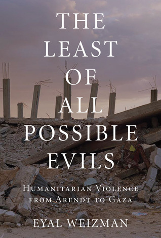 The Least of All Possible Evils: Humanitarian Violence from Arendt to Gaza