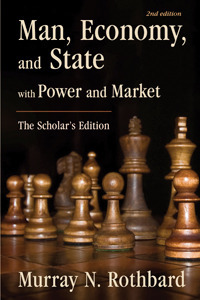 Man, Economy, and State  With Power and Market (Scholar's Edition, 2nd Edition)