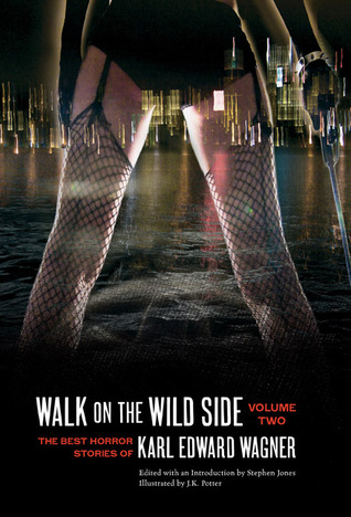 Walk on the Wild Side: The Best Horror Stories of Karl Edward Wagner, Volume Two