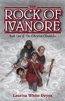 The Rock of Ivanore (Celestine Chronicles, #1)