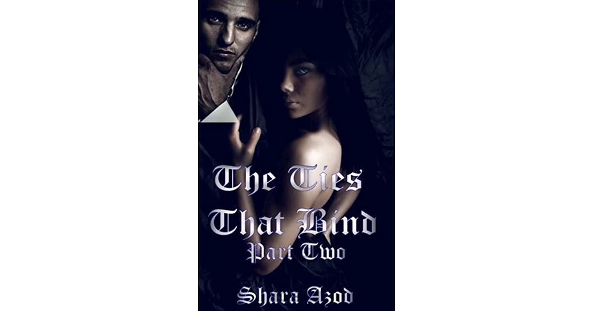 Ties That Bind Part 2 By Shara Azod