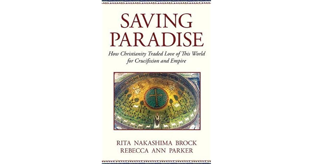 Saving Paradise: How Christianity Traded Love of This World