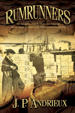 Rumrunners: The Smugglers from St. Pierre and Miquelon and the Burin Peninsula from Prohibition to Present Day