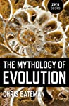 The Mythology of Evolution by Chris Bateman