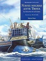 Naves Negras Ante Troya: La Historia De La Ilíada