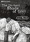 The Darkest Shade of Grey by Alan Baxter
