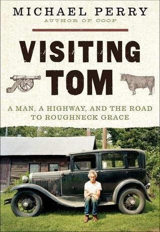 Visiting Tom:  A Man, a Highway, and the Road to Roughneck Grace