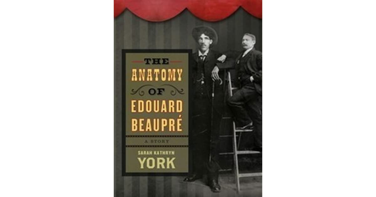 The Anatomy of Edouard Beaupre by Sarah Kathryn York